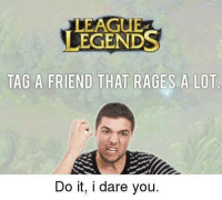 Anime, Asian, and Friends: LEAGUE  EGENDS  TAG A FRIEND THAT RAGES A LOT  Do it, i dare you. Tag all your friends 😂 leagueoflegends leagueoflegend leagueoflegendsmemes leaguevines lolfam3 games riotgames asian drawing art artwork gamer gaming manga anime videogames lolfam1