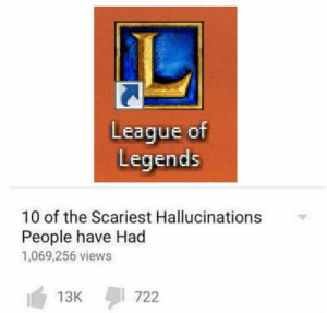 League of Legends, League, and Legends: League of  Legends  10 of the Scariest Hallucinations  People have Had  1,069,256 views  722  13K https://t.co/uM7nnlHr8B