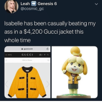 Ass, Bailey Jay, and Gucci: Leah Genesis 6  @cosmic gc  Isabelle has been casually beating my  ass in a $4,200 Gucci jacket this  whole time  a gucci.com  GUCCI  for Wom  = MENU isabelle is a perfect angel why is she in super smash it makes me Angry pls do not destroy isabelle
