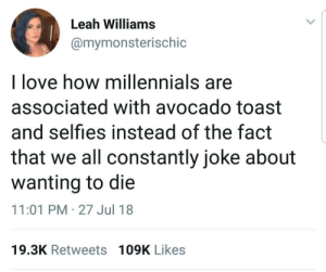 Millennials jokes: Leah Williams  @mymonsterischic  l love how millennials are  associated with avocado toast  and selfies instead of the fact  that we all constantly joke about  wanting to die  11:01 PM-27 Jul 18  19.3K Retweets 109K Likes Millennials jokes
