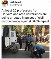 I'm not going to lie, I shed a tear 😢💕 Y'all are appreciated 🙏🏾 RESPECT DACA: Leah Yared  @LeahYared  At least 20 professors from  Harvard and area universities are  being arrested in an act of civil  disobedience against DACA repeal  2 I'm not going to lie, I shed a tear 😢💕 Y'all are appreciated 🙏🏾 RESPECT DACA