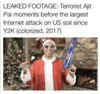 "Dank, Internet, and Meme: LEAKED FOOTAGE: Terrorist Ajit  Pai moments before the largest  Internet attack on US soil since  Y2K (colorized, 2017)  DC <p>A day which will live in infamy via /r/dank_meme <a href=""http://ift.tt/2kQ5rSx"">http://ift.tt/2kQ5rSx</a></p>"