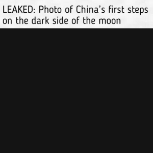good for china: LEAKED: Photo of China's first steps  on the dark side of the moon good for china