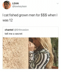 He ahead of the game before there even was a game 😂 • Follow @savagememesss for more posts daily: LEAN  @lowkeylean  I cat fished grown men for $$$ when l  Was 12  chantel @5HInvasion  tell me a secret He ahead of the game before there even was a game 😂 • Follow @savagememesss for more posts daily