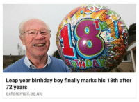 Birthday, Finals, and Cool: Leap year birthday boy finally marks his 18th after  72 years  oxfordmail.co.uk This is actually pretty cool 😳