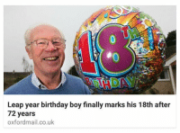 Birthday, Finals, and Funny: Leap year birthday boy finally marks his 18th after  72 years  oxfordmail.co.uk this is great