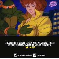 Who actually noticed these adult joke? What other toons had adult joke?? 😂😂🤔 totalnerd nerd tmnt meme jokes funny: LEARN THE 9 ADULT JOKES YOU NEVER NOTICED  IN THE TEENAGE MUTANT NINJA TURTLES  LINK IN BIO  @TOTALVILLAINNERD  TOTAL NERD Who actually noticed these adult joke? What other toons had adult joke?? 😂😂🤔 totalnerd nerd tmnt meme jokes funny