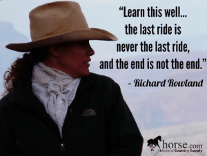 "Memes, Home, and Horse: ""Learn this well.  the last ride is  never the last ride,  and the end is not the end.""  Richard Rowland  horse.com  home of Country Supply You never stop being an #equestrian!"