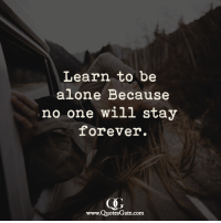 being alone: Learn to be  alone Because  no one will stay  forever.  www.QuotesGate.com