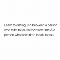 Memes, Free, and Time: Learn to distinguish between a person  who talks to you in their free time & a  person who frees time to talk to you. Very important!