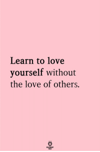 Love, The Love, and  Others: Learn to love  vourself without  the love of others.
