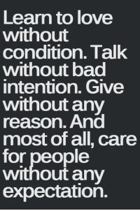 Memes, 🤖, and Expectedly: Learn to love  without  condition. Talk  without bad  intention. Give  without any  reason. And  most of all, care  for people  without any  expectation.