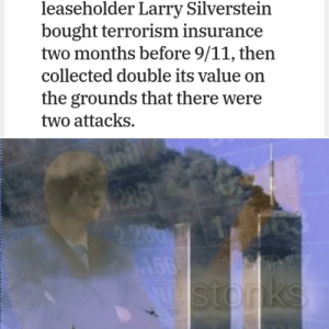 9/11, Dank Memes, and Terrorism: leaseholder Larry Silverstein  bought terrorism insurance  two months before 9/11, then  collected double its value on  the grounds that there were  two attacks  199  A283  2.230  156  Wstorks Task failed successfully