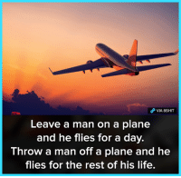 Life, Memes, and 🤖: Leave a man on a plane  and he flies for a day.  lhrow a man offt a plane and he  flies for the rest of his life. Wise