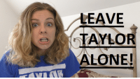 Being Alone, Dank, and Politics: LEAVE  TAYLOR  ALONE! Leave Taylor Swift alone! She is not obligated to talk about politics or Trump!  New video: https://www.youtube.com/watch?v=RbRweL_RBho