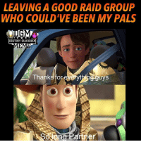 Destiny, Meme, and Nerd: LEAVING A GOOD RAID GROUP  WHO COULD VE BEEN MY PALS  DESTINY GUARDIA  Thanks toreverythngguys When running a raid with some cool people who's got my sense of humor and laughed the whole time. Admin Rob @destinyguardianmeme ------------------ destinymeme destinymemes destinyfail destiny crota guardian gamer meme nightfall gamer gamermeme nerd destinythegame ironbanner crucible xur psn xboxone gjallarhorn bungie destinycommunity houseofwolves videogames trialsofosiris thetakenking destinyguardianmeme destinythegame riseofirondlc riseofiron thedawning