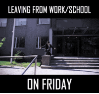 Friday Gif: LEAVING FROM WIRK/SCHOOL  ON FRIDAY