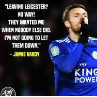 """Happy birthday @vardy7 🎁👏: """"LEAVING LEICESTER?  NO WAY!  THEY WANTED ME  WHEN NOBODY ELSE DID.  I'M NOT GOING TO LET  THEM DOWN.""""  JAMIE VARDY  KING  POWE Happy birthday @vardy7 🎁👏"""