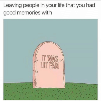 Fam, Funny, and Life: Leaving people in your life that you had  good memories with  T WAS  LIT FAM  1 😥