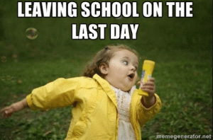 Memes perfectly describe all your feelings about the last day of ...: LEAVING SCHOOL ON THE  LAST DAY  memegenerator.net Memes perfectly describe all your feelings about the last day of ...