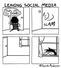 Memes, Social Media, and 🤖: LEAVING SOCIAL MEDIA  Thats it!!  Im DONE!  SLAM  Sarah Andersen