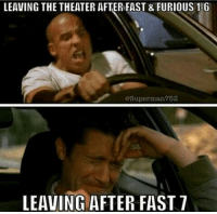 Fast and Furious: LEAVING THE THEATER AFTER FAST & FURIOUS 1 G  Superman 752  LEAVING AFTER FAST 7