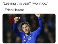 "Chelsea, Memes, and 🤖: ""Leaving this year? l won't go.'""  Eden azard Exactly what Chelsea fans wanted to hear."