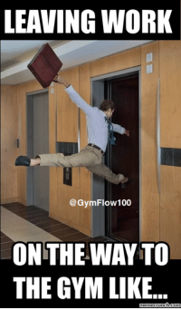 Anyone else?: LEAVING WORK  @Gym Flow 100  ON THE WAY TO  THE GYM LIKE Anyone else?