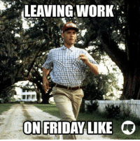 """happy wekeend, y'all and a million """"thank you's"""" to our weekend-working comrades! #TGIF #amiright: LEAVING WORK  ON FRIDAY LIKE  G happy wekeend, y'all and a million """"thank you's"""" to our weekend-working comrades! #TGIF #amiright"""