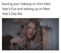 tag your friends. makeup nye: leaving your makeup on from New  Year's Eve and waking up on New  Year's Day like tag your friends. makeup nye