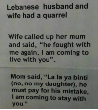 """Every husband worst nightmares 😂😂😂😂  Add my snapchat>>> lebomemes101: Lebanese husband and  wife had a quarrel  Wife called up her mum  and said, """"he fought with  me again, I am coming to  live with you"""".  Mom said, """"La la ya binti  (no, no my daughter), he  must pay for his mistake,  I am coming to stay with  you."""" Every husband worst nightmares 😂😂😂😂  Add my snapchat>>> lebomemes101"""