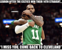 """LEBRON AFTER THE CELTICS WIN THEIR 14TH STRAIGHT...  @NBAMEMES  """"I MISS YOU, COME BACK TO CLEVELAND"""" LeBron James be like..."""