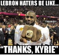 """LeBron haters will never give The King his credit.: LEBRON HATERS BE LIKE  NBA MEMES  """"THANKS, KYRIE"""" LeBron haters will never give The King his credit."""