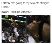 """Finals, Lebron, and Isaiah: LeBron: """"I'm going to my seventh straight  Finals  Isaiah: """"Take me with you!"""""""