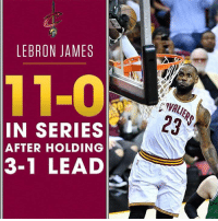 Just sayin': LEBRON JAMES  11-0  IN SERIES  AFTER HOLDING  3-1 LEAD Just sayin'