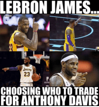 😭😭: LEBRON JAMES  CNBAMEMES  TAKERS  23  CHOOSING WHO TO TRADE  FOR ANTHONY DAVIS 😭😭
