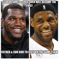 Oden and Lebron!: LEBRON JAMES GREGODEN WILL BECOME THE  FIRST  FATHER & SON DUO TO PLAYON THE SAME Oden and Lebron!