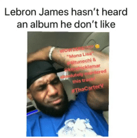 "Basketball, Los Angeles Lakers, and LeBron James: Lebron James hasn't heard  an album he don't like  ""Mona Lisa  liltunechi &  keldricklamar  blutely  this tr  dered  ThaCarterV He likes every song that come out 😂 nbamemes nba lebron lakers (Via br_nba-Twitter, h-t: ‪PyrexPicasso‬-Twitter)"