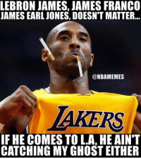 Lebron: LEBRON JAMES, JAMES FRANC0  UAMES EARL JONES, DOESN'T MATTER  @NBAMEMES  AKERS  IF HE COMES TO L.A, HE AIN'T  CATCHING MY GHOST EITHER