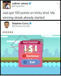 "Click, Funny, and LeBron James: LeBron James  @King James  Just got 150 points on tricky shot. My  winning streak already started  Stephen Curry  @Stephen Curry 30  level Comleted  Continiue  x Exit Lebron james playing the game ""tricky shot"" download the game its rated number 1 in app store click link in my bio to download aNd try to beat the score"