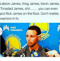 Funny, Kevin James, and LeBron James: Lebron James, King James, Kevin James,  Trinadad James, shit......... you can even  put Rick James on the floor. Don't matter,  warriors in fo.  PERMANENTE.  DEN s  RIO 💀💀💀💀 nbafinals