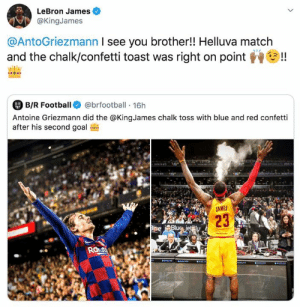 Football, LeBron James, and Blue: LeBron James  @KingJames  @AntoGriezmann I see you brother!! Helluva match  and the chalk/confetti toast was right on point  !  B/R Football  @brfootball 16h  8-R  Antoine Griezmann did the @KingJames chalk toss with blue and red confetti  after his second goal  M  JAMES  23  Biave Blue jet@ly  Raut  aaS  aNCrS  IR Bron approves 🤝
