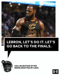 Already recruiting 😂: LEBRON, LET'S DO IT. LET'S  GO BACK TO THE FINALS.  COLLIN SEXTON AFTER  BEING DRAFTED BY CAVS  B-R Already recruiting 😂