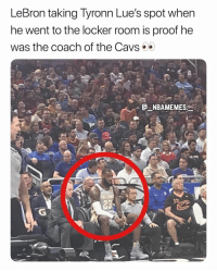 Cavs, Memes, and Lebron: LeBron taking lyronn Lue's spot when  he went to the locker room is proof he  was the coach of the Cavs>  THELI  23 LeBron did everything 💀😂 - Follow @_nbamemes._