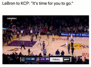 "Bron is a savage 😂 https://t.co/MWtHQ3EbqP: LeBron to KCP: ""It's time for you to go.""  @HBAMEMES  LARENS  AStore.com Stm com  NBASTORE.co  PEES  ST  NBA FRIDAY  UTAH 86  LAL 95  FINAL  ESrn Bron is a savage 😂 https://t.co/MWtHQ3EbqP"
