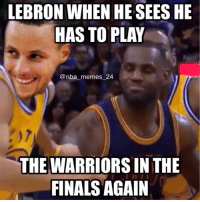 Will LeBron win or lose to the Warriors? nbamemes nba_memes_24: LEBRON WHEN HE SEES HE  HAS TO PLAY  nba memes 24  THE WARRIORS IN THE  FINALS AGAIN Will LeBron win or lose to the Warriors? nbamemes nba_memes_24