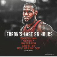 In 96 hours, LeBron James has gone from the brink of elimination at the hands of a weaker foe to stealing two games from a #1 seed. Greatness takes a lot of time, but it also doesn't need much time at all.: LEBRON'S LAST 96 HOURS  AYED 131/149 MINS  ON A GAME7  HAD A TRIPLE-DOUBLE  SCORED 40+TWICE  BEAT #1 SEED ON ROAD.. TWICE  VIA NICK WRIGHT)  CL In 96 hours, LeBron James has gone from the brink of elimination at the hands of a weaker foe to stealing two games from a #1 seed. Greatness takes a lot of time, but it also doesn't need much time at all.