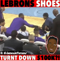 LeBronJames gave some game shoes to the ball girl for the Grizzlies and someone offered her $100k but...🐸☕️ LeBron: LEBRONS SHOES  IG: @JamesJeffersonJ  TURNT DOWN $100K?! LeBronJames gave some game shoes to the ball girl for the Grizzlies and someone offered her $100k but...🐸☕️ LeBron