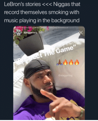 He don't even be knowing the words, he rewind one catchy part, record it and turn it off 💀 @larnite: LeBron's stories <<< Niggas that  record themselves smoking with  music playing in the background  kingjames 3h  he Game  @staggering He don't even be knowing the words, he rewind one catchy part, record it and turn it off 💀 @larnite