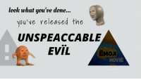 Emoji, Movie, and Evil: leck what you've done..  Nou've released the  UNSPEACCABLE  EVIL  THE  EMOJI  MOVIE Part 3: B O N C C